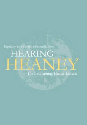 Hearing Heaney: The Sixth Seamus Heaney Lectures (Hardback)