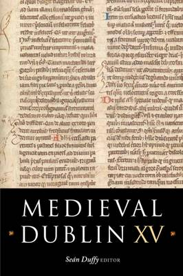 Medieval Dublin XV: Proceedings of the Friends of Medieval Dublin Symposium 2013 (Paperback)