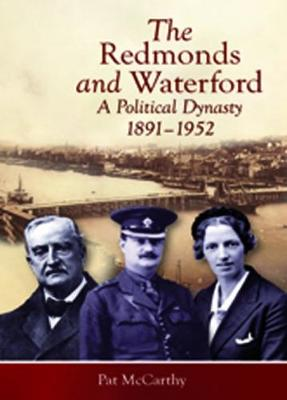 The Redmonds and Waterford: A political dynasty, 1891-1952 - The Irish Revolution, 1912-23 (Paperback)