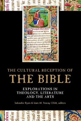 The cultural reception of the Bible: Explorations in theology, literature and the arts (Hardback)
