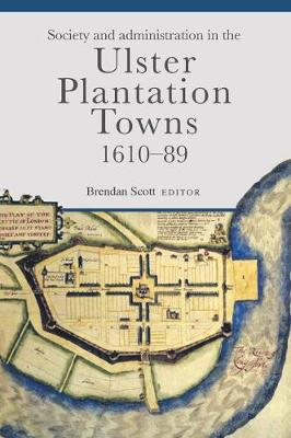 Society and administration in the Ulster Plantation towns, 1610-89 (Hardback)