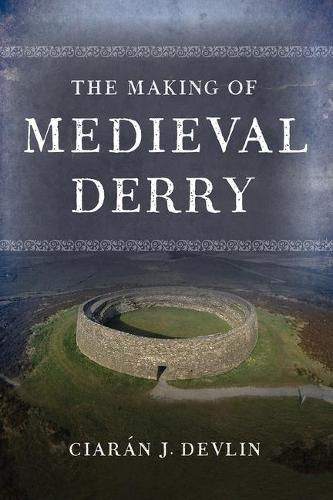 The Making of medieval Derry (Paperback)