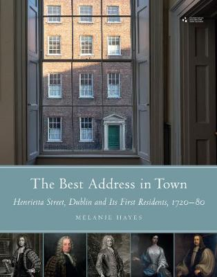 The best address in town: Henrietta Street, Dublin and its first residents (1720-80) (Hardback)