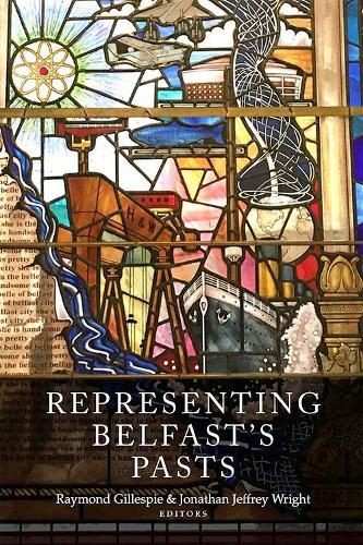 Representing Belfast's pasts (Hardback)