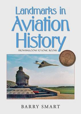 Landmarks in Aviation History: An Illustrated History of Aviation and an International Guide to Aviation Monuments All in One (Paperback)