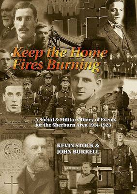 Keep the Home Fires Burning: An Illustrated Social and Military Diary of Events in the Sherburn Area of County Durham 1914-1918 (Paperback)