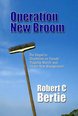 Operation New Broom: The Sequel to Bluebelles on Parade, Flagship March and Under New Management (Paperback)