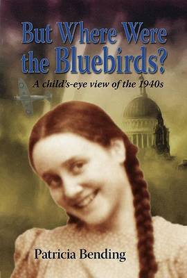 But Where Were the Bluebirds?: A Child's Eye View of the 1940s (Paperback)