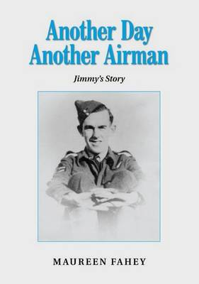Another Day, Another Airman - Jimmy's Story: An Investigation into the Fate of Coastal Command Halifax R/502 and Its Crew, Reported Missing in 1944 (Paperback)