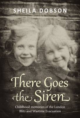 There Goes the Siren: Childhood Memories of the London Blitz and Wartime Evacuation (Paperback)