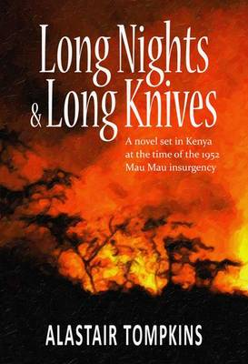 Long Nights and Long Knives: A Novel Set in Kenya at the Time of the 1952 Mau Mau Insurgency (Paperback)