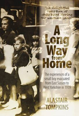 A Long Way From Home: The Experiences of a Small Boy Evacuated from East Sussex to West Yorkshire in 1939 (Paperback)