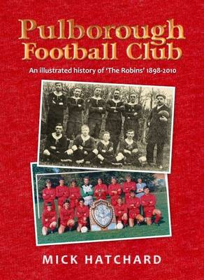 Pulborough Football Club: A History of 'the Robins' 1898-2010 (Paperback)