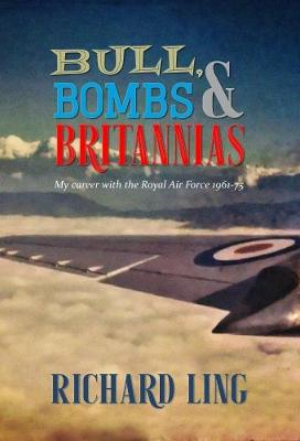 Bull, Bombs & Britannias: My Career with the Royal Air Force 1961-75 (Paperback)