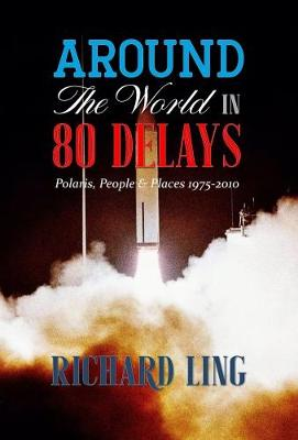 Around the World in 80 Delays: Polaris, People and Places 1975-2010 (Paperback)