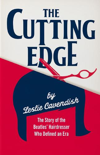 The Cutting Edge: The Story of the Beatles' Hairdresser Who Defined an Era (Hardback)