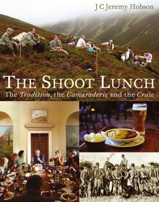 The Shoot Lunch: The Tradition, the Camaraderie and the Craic (Hardback)