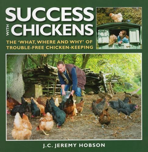 Success with Chickens: The What, Where and Why of Trouble-free Chicken Keeping (Paperback)