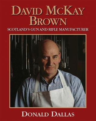 David McKay Brown: Scotland's Gun and Rifle Manufacturer (Hardback)