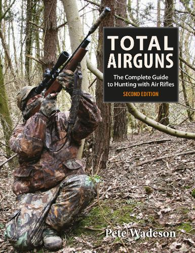 Total Airguns: The Complete Guide to Hunting with Air Rifles (Hardback)