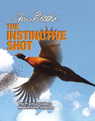 The Instinctive Shot: The Practical Guide to Modern Game Shooting (Hardback)