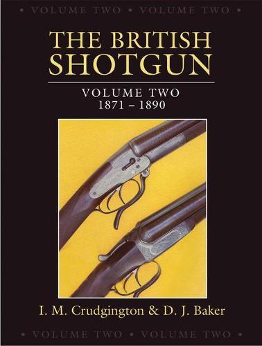 The British Shotgun: Volume Two - 1871-1890 - British Shotgun 2 (Hardback)
