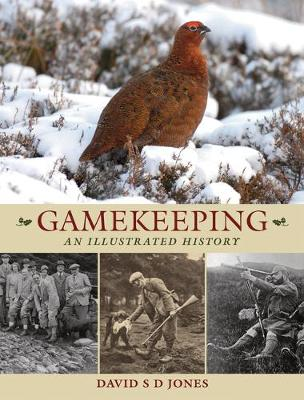 Gamekeeping: An Illustrated History (Hardback)