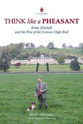 Think Like a Pheasant: Brian Mitchell and the Rise of the Exmoor High Bird (Hardback)
