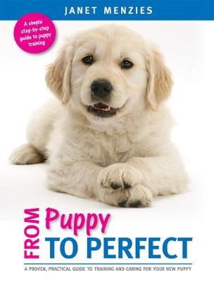 From Puppy to Perfect: A Proven, Practical Guide to Training and Caring for Your New Puppy (Paperback)