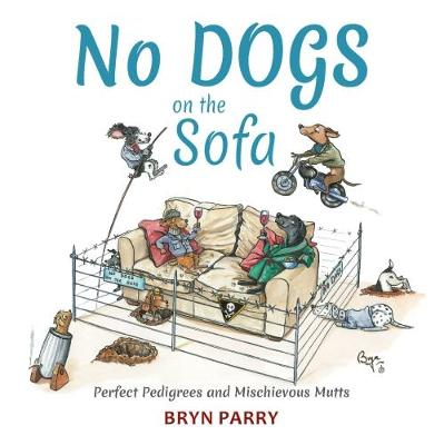 No Dogs on the Sofa: Perfect Pedigrees and Mischievous Mutts (Hardback)