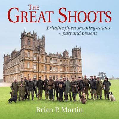 The Great Shoots: Britain's finest shooting estates - past and present (Hardback)