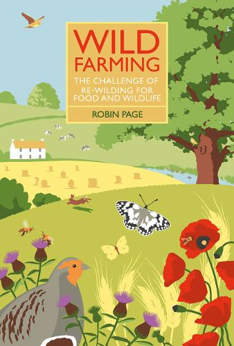 Wild Farming: The Challenge of Re-Wilding for Food and Wildlife (Hardback)