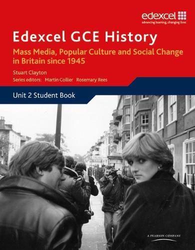 Edexcel GCE History AS Unit 2 E2 Mass Media, Popular Culture & Social Change in Britain since 1945 - Edexcel GCE History (Paperback)