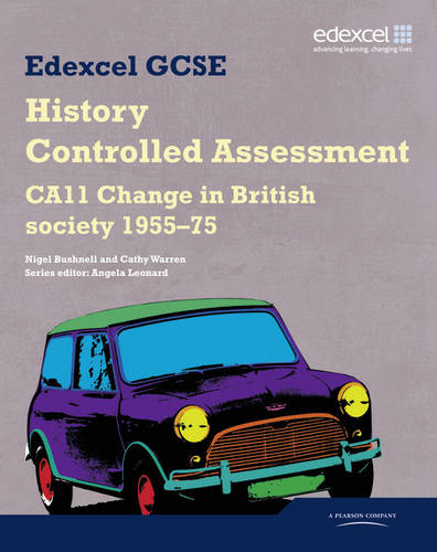 Edexcel GCSE History: CA11 Change in British society 1955-75 Controlled Assessment Student book - Edexcel GCSE Modern World History (Paperback)