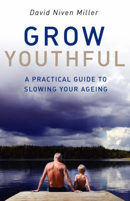 Grow Youthful: A Practical Guide to Slowing Your Ageing (Paperback)