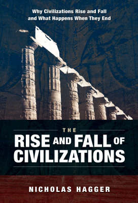 The Rise and Fall of Civilizations: Why Civilizations Rise and Fall and What Happens When They End (Paperback)