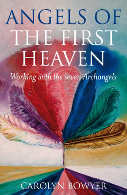 Angels of the First Heaven: How to Work with the Seven Archangels (Paperback)