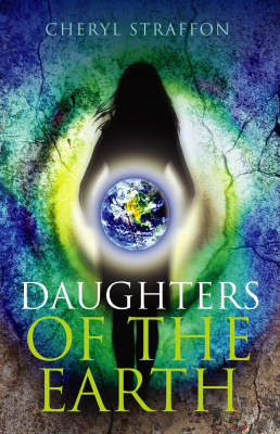 Daughters of the Earth: Goddess Spirituality for the 21st Century (Paperback)