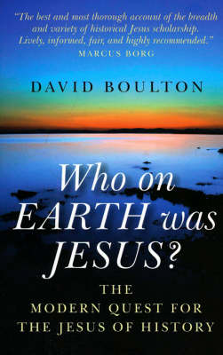 Who on Earth Was Jesus?: The Modern Quest for the Jesus of History (Paperback)