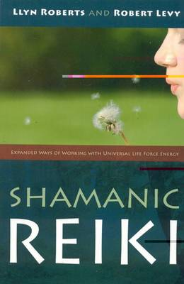 Shamanic Reiki - Expanded Ways of Working with Universal Life Force Energy (Paperback)