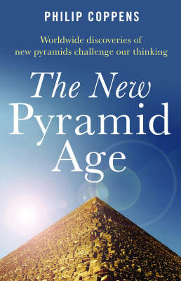 The New Pyramid Age: Worldwide Discoveries of New Pyramids Challenge Our Thinking (Paperback)
