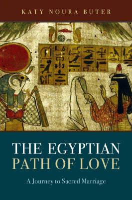 The Egyptian Path of Love: A Journey to Sacred Marriage (Paperback)