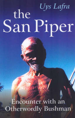 The San Piper: Encounters with an Otherworldly Bushman (Paperback)
