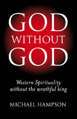 God without God: Western Spirituality without the Wrathful King (Paperback)