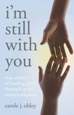I'm Still with You: True Stories of Healing Grief Through Spirit Communication (Paperback)