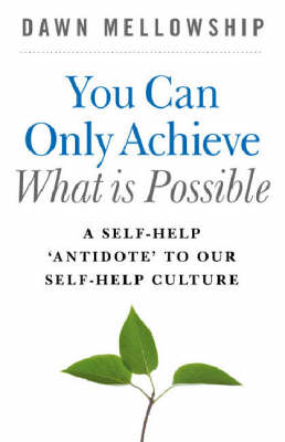 You Can Only Achieve What is Possible: A Self-help Antidote to Our Self-help Culture (Paperback)