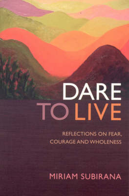 Dare to Live: Reflections on Fear, Courage and Wholeness (Paperback)