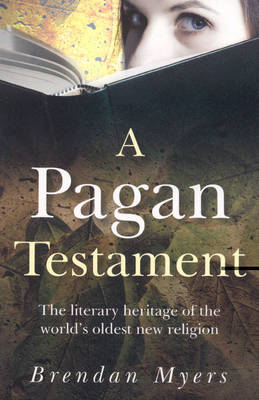 A Pagan Testament: The Literary Heritage of the World's Oldest New Religion (Paperback)