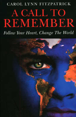 A Call to Remember: Follow Your Heart, Change the World (Paperback)