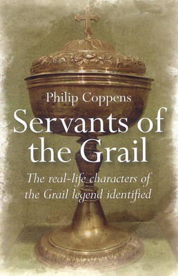 Servants of the Grail: The Real-life Characters of the Grail Legend Identified (Paperback)